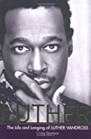 Luther: The Life and Longing of Luther Vandross