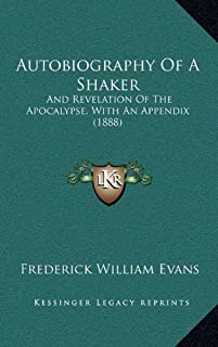 Autobiography of a Shaker: And Revelation of the Apocalypse, with an Appendix (1888)