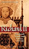 Richard II: Manhood, Youth, and Politics 1377-99 (Oxford Historical Monographs)