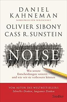 Noise: Was unsere Entscheidungen verzerrt – und wie wir sie verbessern können (German Edition) por [Daniel Kahneman, Olivier Sibony, Cass R. Sunstein, Thorsten Schmidt]