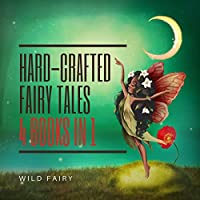 Hard-Crafted Fairy Tales: 4 Books in 1
