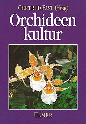 Orchideenkultur: Botanische Grundlagen, Kulturverfahren, Pflanzenbeschreibungen