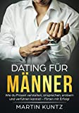 Dating für Männer: Wie du Frauen verstehen, ansprechen, erobern und verführen kannst! – Flirten mit Erfolg! Datingratgeber, Dating und Flirten, Dating Tipps, Dating für Anfänger, flirten für Männer