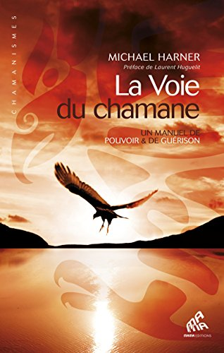 La Voie du chamane: Un manuel de pouvoir & de guérison (Chamanismes) (French Edition)