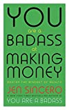 You Are a Badass at Making Money: Master the Mindset of Wealth...