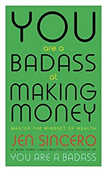 You Are a Badass at Making Money: Master the Mindset of Wealth by [Jen Sincero]