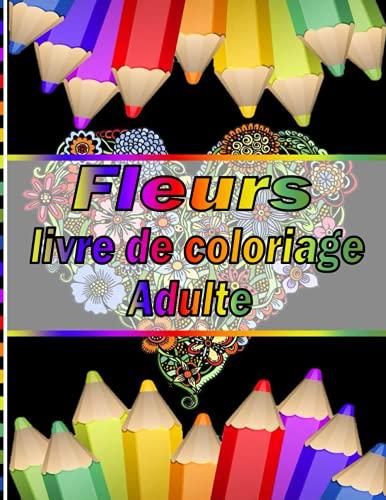 Fleurs livre de coloriage Adulte: Plus 100 beaux dessins de coloriage uniques et détaillés sur le thème de l'art de la thérapie ... thérapeutique , relaxation et anti stress.