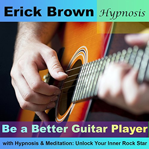 Be a Better Guitar Player with Hypnosis & Meditation: Unlock Your Inner Rock Star audiobook cover art