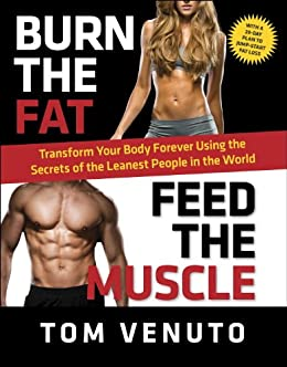[Tom Venuto]のBurn the Fat, Feed the Muscle: Transform Your Body Forever Using the Secrets of the Leanest People in the World (English Edition)