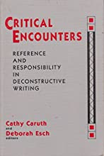 Critical Encounters: Reference and Responsibility in Deconstructive Writing