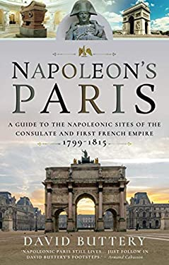 Napoleon's Paris: A Guide to the Napoleonic Sites of the Consulate and First French Empire 1799–1815