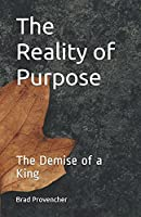 The Reality of Purpose: The Demise of a King