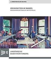 Archivnutzer Im Wandel: Vortrage Des 77. Sudwestdeutschen Archivtags Am 22. Und 23. Juni 2017 in Bretten (Sonderveroffentlichungen Des Landesarchivs Baden-wurttemberg)