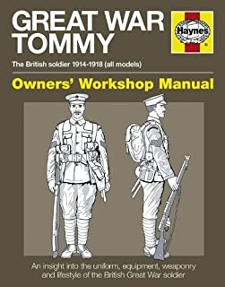 Great War British Tommy Manual: The British Soldier 1914-18 (All Models) (Haynes Owners' Workshop Manuals) by Peter Doyle (2013) Hardcover