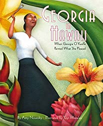 Georgia in Hawaii: When Georgia O'Keeffe Painted What She Pleased by Amy Novesky, illustrated by Yuyi Morales