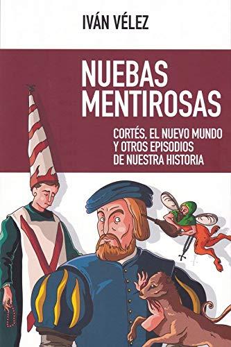 Nuebas Mentirosas: Cortés, el Nuevo Mundo y otros episodios de nuestra historia: 56 (NUEVO ENSAYO)