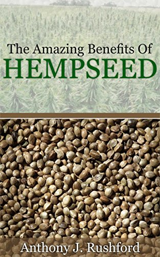 The Amazing Benefits of Hempseed: Why You Should Grow Your Own Organic Hemp Seeds (English Edition)