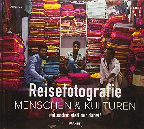 Reisefotografie: Menschen & Kulturen   mittendrin statt nur dabei!