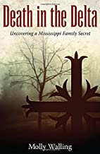 Death in the Delta: Uncovering a Mississippi Family Secret (Willie Morris Books in Memoir and Biography)