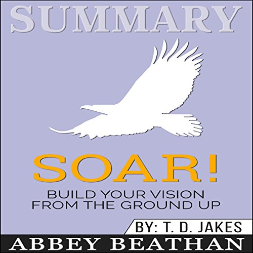 Summary: Soar!: Build Your Vision from the Ground Up audiobook cover art