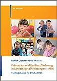 Prävention und Resilienzförderung in Kindertageseinrichtungen - PRiK: Trainigsmanual für ErzieherInnen