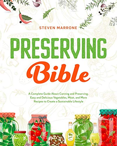 Best Review Of Preserving Bible: A Complete Guide About Canning and Preserving. Easy and Delicious V...
