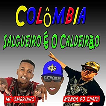 Colômbia Salgueiro É o Caldeirão (feat. Menor do Chapa & MC Ombrinho)