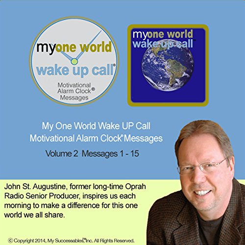 My One World Wake UP Call (TM) Morning Motivating Messages - Volume 2                   By:                                                                                                                                 John St. Augustine                               Narrated by:                                                                                                                                 John St. Augustine,                                                                                        Robin B. Palmer                      Length: 1 hr and 4 mins     Not rated yet     Overall 0.0