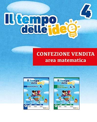 Il tempo delle idee. Area matematico-scientifica. Matematica-Scienze e tecnologie. Per la 4ª classe elementare. Con ebook. Con espansione online