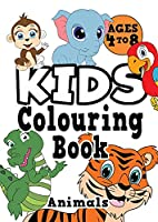 Kids Colouring Book: ANIMALS Ages 4-8. Fun, easy, cute, cool colouring animal activity workbook for boys & girls aged 4-6, 3-8, 3-5, 6-8