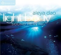 Light Body Sound Healing by Aleya Dao