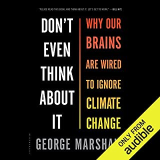 Don't Even Think About It     Why Our Brains Are Wired to Ignore Climate Change              By:                                                                                                                                 George Marshall                               Narrated by:                                                                                                                                 John Lee                      Length: 8 hrs and 33 mins     40 ratings     Overall 4.7