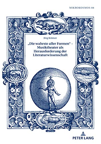 «Die wahrste aller Formen»  Musiktheater als Herausforderung der Literaturwissenschaft (Mikrokosmos 84)