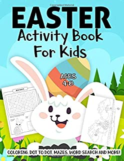Easter Activity Book For Kids Ages 4-8: A Fun Kid Workbook Game For Learning, Easter Basket Coloring, Dot to Dot, Mazes, Word Search and More!