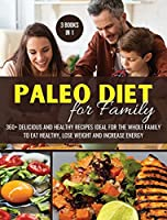 Paleo Diet for Family: 360+ Delicious and Healthy Recipes Ideal for the Whole Family to Eat Healthy, Lose Weight and Increase Energy
