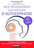 Mes programmes sur mesure d'autohypnose - Confiance en soi, Dépression, Minceur, Sommeil, Stress, Timidité, 2 SEMAINES POUR ALLER MIEUX GRÂCE AUX FABULEUX POTENTIELS DE VOTRE CERVEAU
