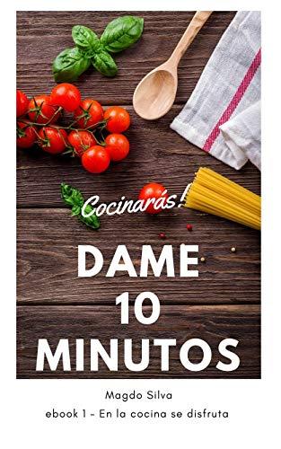 Cocinarás: Dame diez minutos y cocinarás (Cocina Facil del Chef Magdo nº 1) (Spanish Edition)