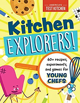 Kitchen Explorers!: 60+ recipes, experiments, and games for young chefs by [America's Test Kitchen Kids]