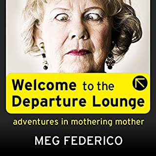 Welcome to the Departure Lounge: Adventures in Mothering Mother audiobook cover art