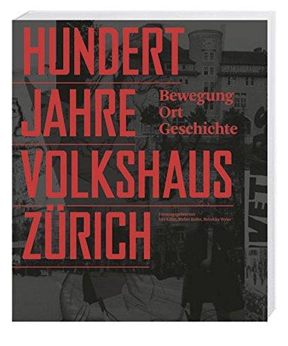100 Jahre Volkshaus Zürich: Bewegung, Ort, Geschichte