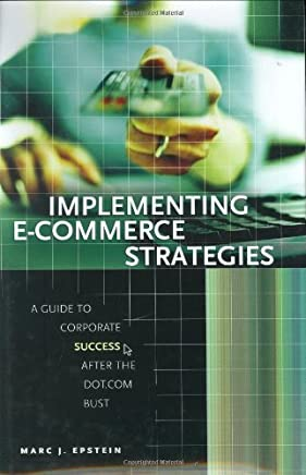 Implementing E-Commerce Strategies: A Guide to Corporate Success after the Dot.Com Bust