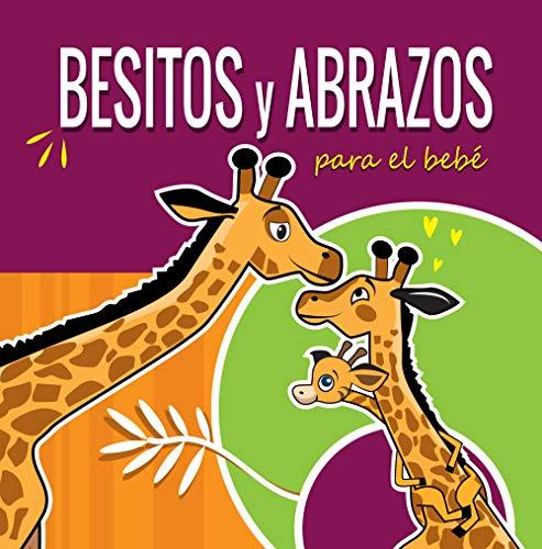 Besitos y Abrazos Para el Bebé: Cuentos Infantiles en Español Para Niños de 2 a 4 Años. Spanish Books for Kids 2-4. Hugs and Kisses. Spanish Books for Toddlers. (la Jirafita)