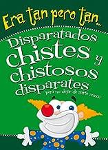 Era tan pero tan...: Disparatados chistes y chistosos disparates para no dejar de reírte nunca (Spanish Edition)