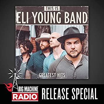 This Is Eli Young Band: Greatest Hits (Big Machine Radio Release Special)
