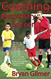 Coaching Elementary Soccer: The easy, fun way to coach soccer for 6-year-olds, 7-year-ol……