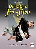 Brazilian Jiu-Jitsu: Techniken, Training, Wettkampf - Marc Walder