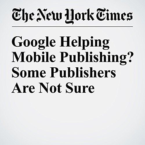 Google Helping Mobile Publishing? Some Publishers Are Not Sure cover art