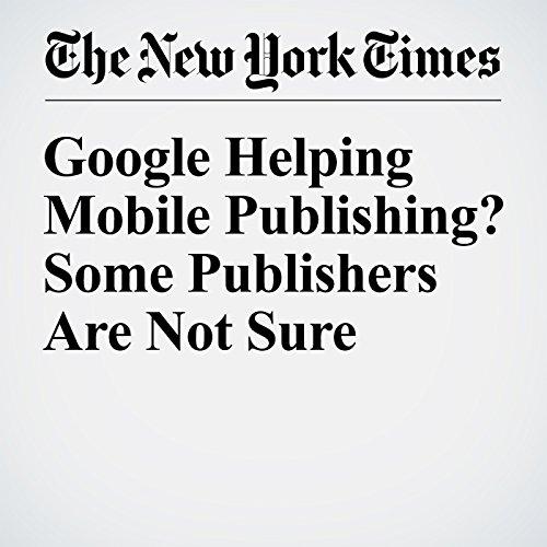 Google Helping Mobile Publishing? Some Publishers Are Not Sure copertina