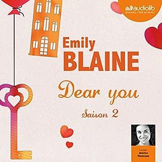 Dear you. Saison 2                   Auteur(s):                                                                                                                                 Emily Blaine                               Narrateur(s):                                                                                                                                 Jessica Monceau                      Durée: 8 h et 34 min     1 évaluation     Au global 4,0