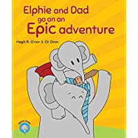 Elphie and Dad go on an Epic adventure (Elphie's books Book 1) Kindle Edition by Hagit R. Oron for Free
